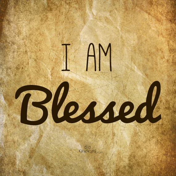I Am Blessed I AM TRULY A BL...